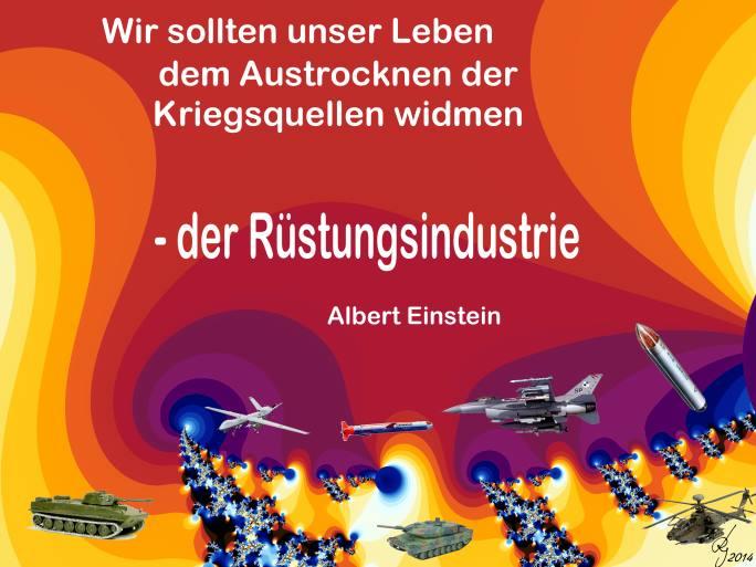 Wir müssen unser leben dem Austrocknen der Kriegsquellen widmen, der Rüstungsindustrie